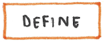 Hand-drawn label: orange box containing the word Define.