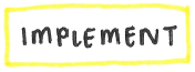 Hand-drawn label: yellow box containing the word Implement.